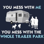 Name:  you_mess_with_the_whole_trailer_park_tshirt-d2353073541610456427c6n_152[1].jpg Views: 278 Size:  8.8 KB