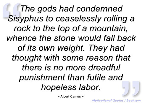 Click image for larger version  Name:the-gods-had-condemned-sisyphus-to-albert-camus.jpg Views:85 Size:57.8 KB ID:248958